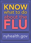 KNOW what to do about the Flu from the NYS Department of Health