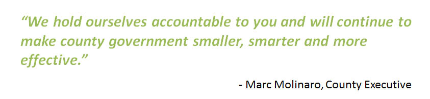We hold ourselves accountable to you and will continue to make county government smaller, smarter and more effective.  - Marc Molinaro, County Executive