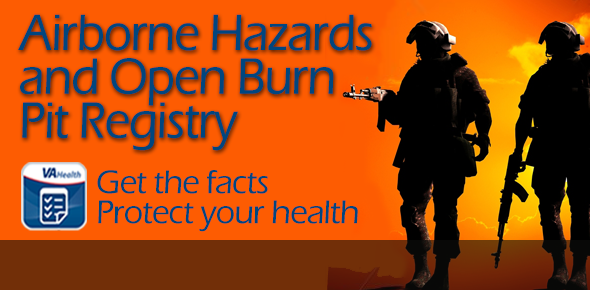 Airborne Hazards and Open Burn Pit Registry - Deployed to SW Asia, Dijibouti, or Afghanistan, learn about burn pit smoke health effects.